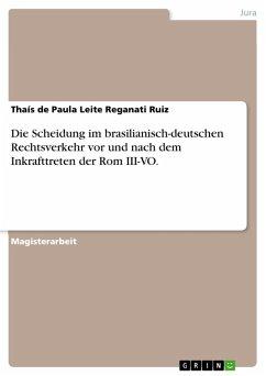 Die Scheidung im brasilianisch-deutschen Rechtsverkehr vor und nach dem Inkrafttreten der Rom III-VO. (eBook, PDF)