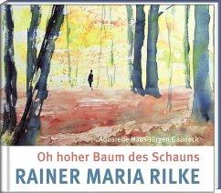 Oh hoher Baum des Schauns - Rilke, Rainer Maria