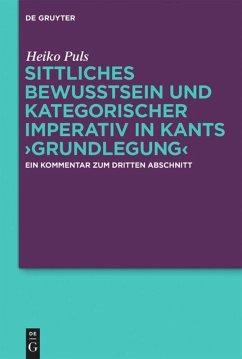 Sittliches Bewusstsein und kategorischer Imperativ in Kants >Grundlegung< - Puls, Heiko