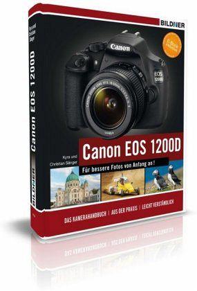 Canon EOS 1200D - Für bessere Fotos von Anfang an! - Sänger, Kyra; Sänger, Christian