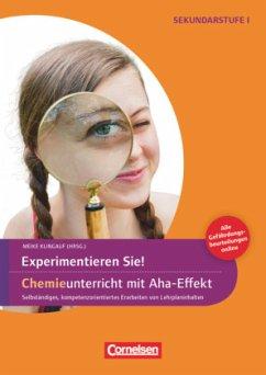 Experimente für Naturwissenschaften 5.-10. Klasse. Experimentieren Sie! Chemieunterricht mit Aha-Effekt