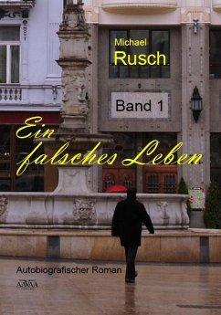 Ein falsches Leben (1) (eBook, PDF) - Rusch, Michael