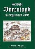Fürstliche Bärenjagd im Bayerischen Wald (eBook, ePUB)