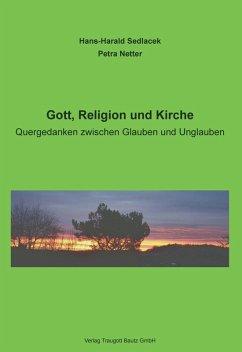 Gott, Religion und Kirche (eBook, PDF) - Sedlacek, Hans-Harald; Netter, Petra