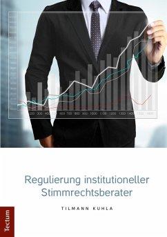 Regulierung institutioneller Stimmrechtsberater (eBook, PDF) - Kuhla, Tilmann