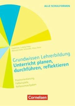 Grundwissen Lehrerbildung: Unterrichten, planen, durchführen, reflektieren - Haag, Ludwig; Keller-Schneider, Manuela; Kiel, Ewald
