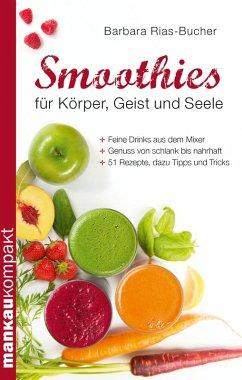 Smoothies für Körper, Geist und Seele (eBook, PDF) - Rias-Bucher, Barbara