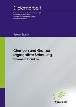 Chancen und Grenzen segregativer Betreuung Demenzkranker (eBook, PDF)