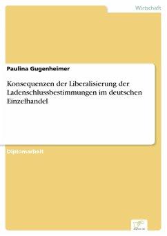Konsequenzen der Liberalisierung der Ladenschlussbestimmungen im deutschen Einzelhandel (eBook, PDF)
