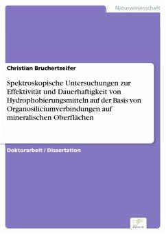 Spektroskopische Untersuchungen zur Effektivität und Dauerhaftigkeit von Hydrophobierungsmitteln auf der Basis von Organosiliciumverbindungen auf mineralischen Oberflächen (eBook, PDF)