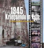 1945 - Kriegsende in Köln