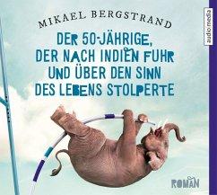 Der 50-Jährige, der nach Indien fuhr und über den Sinn des Lebens stolperte / Der Fünfzigjährige-Trilogie Bd.1 (6 Audio-CDs) - Bergstrand, Mikael