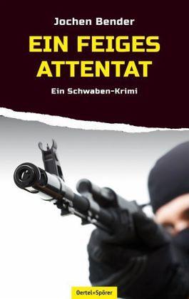 Ein feiges Attentat - Bender, Jochen