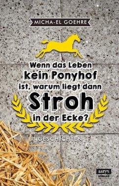 Wenn das Leben kein Ponyhof ist, warum liegt da...