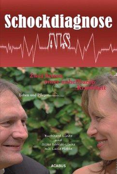 Schockdiagnose ALS. Leben und Pflegen: Zwei Seiten einer unheilbaren Krankheit (eBook, ePUB) - Linke, Burkhard; Dörries-Linke, Silke; Flebbe, Lucie