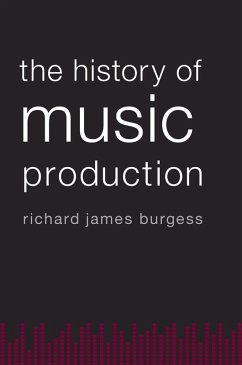 The History of Music Production (eBook, PDF) - Burgess, Richard James