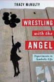 Wrestling with the Angel (eBook, ePUB)