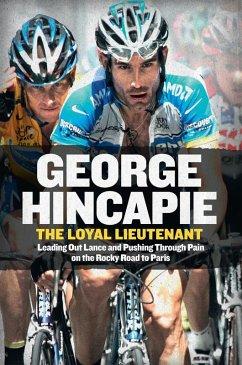 The Loyal Lieutenant (eBook, ePUB) - Hincapie, George; Hummer, Craig