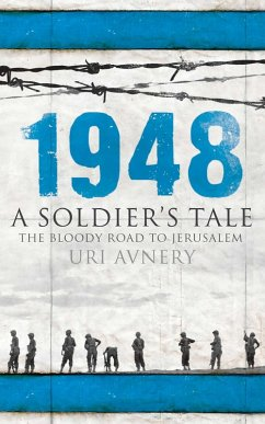 1948. A Soldier's Tale ? The Bloody Road to Jerusalem (eBook, ePUB) - Avnery, Uri