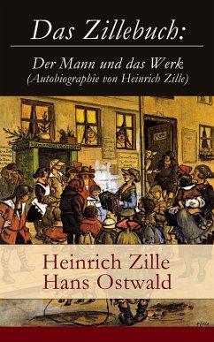 Das Zillebuch: Der Mann und das Werk (Autobiographie von Heinrich Zille) (eBook, ePUB) - Zille, Heinrich; Ostwald, Hans