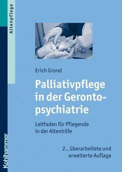 Palliativpflege in der Gerontopsychiatrie (eBook, PDF) - Grond, Erich