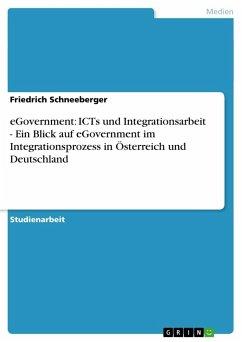 eGovernment: ICTs und Integrationsarbeit - Ein Blick auf eGovernment im Integrationsprozess in Österreich und Deutschland