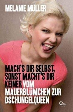 Mach's Dir selbst, sonst macht's Dir keiner - Müller, Melanie