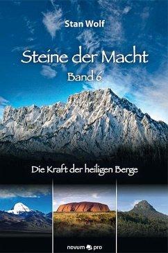 Die Kraft der heiligen Berge / Steine der Macht Bd.6 - Wolf, Stan