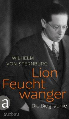 Lion Feuchtwanger (eBook, ePUB) - Sternburg, Wilhelm von