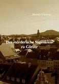 Der mörderische Sagenkreis zu Görlitz
