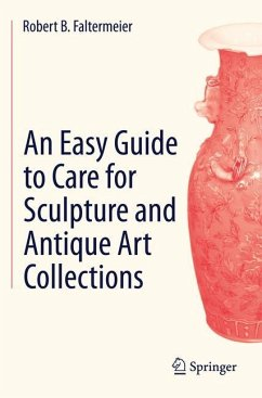 An Easy Guide to Care for Sculpture and Antique Art Collections - Faltermeier, Robert B.