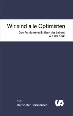 Wir sind alle Optimisten - Bornhauser, Hanspeter