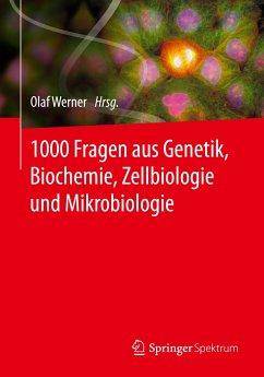 1000 Fragen aus Genetik, Biochemie, Zellbiologie und Mikrobiologie