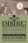 Imbibe! Updated and Revised Edition: From Absinthe Cocktail to Whiskey Smash, a Salute in Stories and Drinks to Professor Jerry Thomas, Pioneer of the