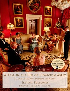A Year in the Life of Downton Abbey: Seasonal Celebrations, Traditions, and Recipes - Fellowes, Jessica