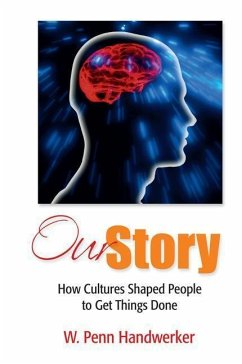 Our Story: How Cultures Shaped People to Get Things Done - Handwerker, W. Penn