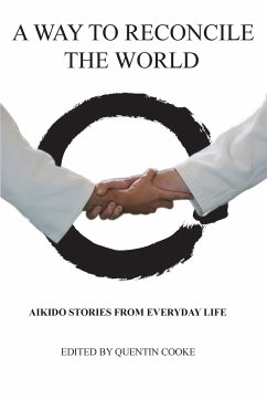 A Way to Reconcile the World: Aikido Stories from Everyday Life