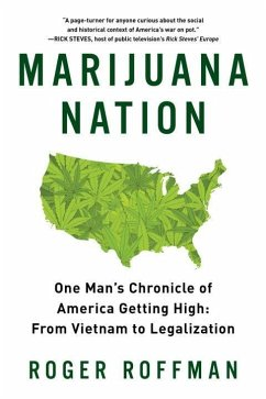 Marijuana Nation: One Man's Chronicle of America Getting High: From Vietnam to Legalization - Roffman, Roger