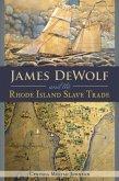 James DeWolf and the Rhode Island Slave Trade (eBook, ePUB)
