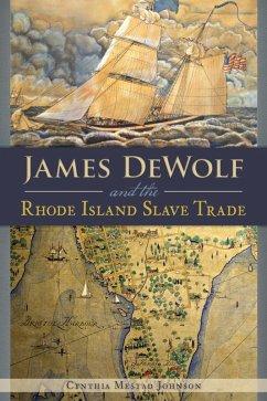 James DeWolf and the Rhode Island Slave Trade (eBook, ePUB) - Johnson, Cynthia Mestad