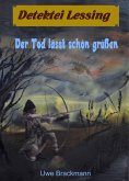 Der Tod lässt schön grüßen. Detektei Lessing Kriminalserie, Band 17. Spannender Detektiv und Kriminalroman über Verbrechen, Mord, Intrigen und Verrat. (eBook, ePUB)