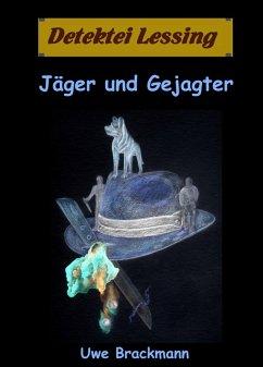 Jäger und Gejagter. Detektei Lessing Kriminalserie, Band 18. Spannender Detektiv und Kriminalroman über Verbrechen, Mord, Intrigen und Verrat. (eBook, ePUB) - Brackmann, Uwe