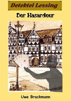 Der Hasardeur. Detektei Lessing Kriminalserie, Band 19. Spannender Detektiv und Kriminalroman über Verbrechen, Mord, Intrigen und Verrat. (eBook, ePUB) - Brackmann, Uwe