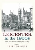 Leicester in the 1950s: Ten Years That Changed a City
