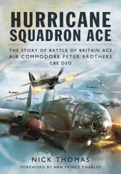 Hurricane Squadron Ace: The Story of Battle of Britain Ace, Air Commodore Peter Brothers, Cbe, Dso, Dfc and Bar - Thomas, Nick