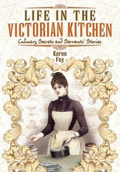 Life in the Victorian Kitchen - Foy, Karen