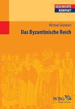 Das Byzantinische Reich (eBook, ePUB) - Grünbart, Michael