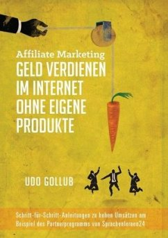 Affiliate Marketing - Geld verdienen im Internet ohne eigene Produkte - Gollub, Udo
