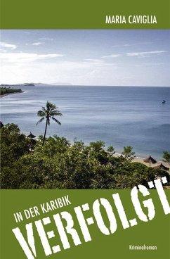 In der Karibik - Verfolgt (eBook, ePUB) - Caviglia, Maria
