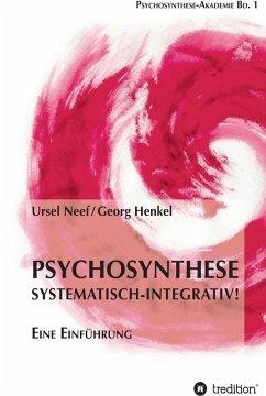 Psychosynthese - Systematisch-Integrativ! (eBook, ePUB) - Henkel, Georg; Neef, Ursel